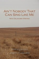 Ain't Nobody That Can Sing Like Me: New Oklahoma Writing