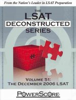 The LSAT Deconstructed Series, Volume 51: The December 2006 LSAT