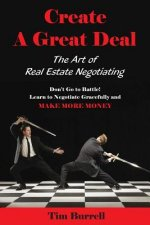 Create a Great Deal: The Art of Real Estate Negotiating