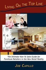 Living on the Top Line: The Ultimate How-To Sales Guide for Furniture Retailers in the New Retail Reality