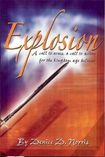 Explosion: A Call to Arms! a Call to Action for the Kingdom Age Believer