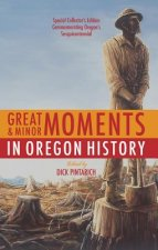 Great & Minor Moments in Oregon History: An Illustrated Anthology of Illuminating Glimpses Into Oregon's Past from Prehistory to the Present