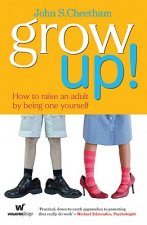Grow Up!: How to Raise an Adult by Being One Yourself