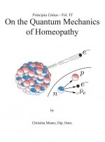 Principia Unitas - Volume VI - On the Quantum Mechanics of Homeopathy