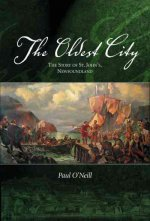 The Oldest City: The Story of St. John's Newfoundland