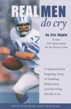 Real Men Do Cry: A Quarterback's Inspiring Story of Tackling Depression and Surviving Suicide Loss