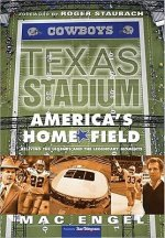 Texas Stadium: America's Home Field: Reliving the Legends & the Legendary Moments