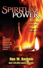 Spiritual Power: How to Get It, How to Give It
