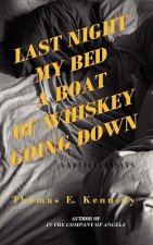 Last Night My Bed a Boat of Whiskey Going Down