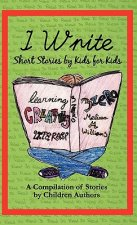 I Write Short Stories by Kids for Kids Vol. 1