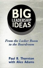 Big Leadership Ideas: From the Locker Room to the Boardroom