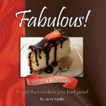 Fabulous! Food That Makes You Feel Good; Vol. 1: Desserts