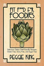 Fit Food for Foodies: Delicious Detox Diet-Friendly Recipes--Gluten Free, Dairy Free, and Sugar Free