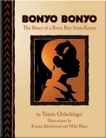 Bonyo Bonyo: A True Story of a Brave Boy from Kenya