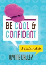 Be Cool & Confident: A Guide for Girls