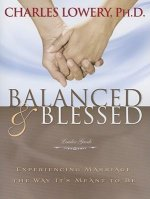 Balanced & Blessed: Experiencing Marriage the Way It's Meant to Be