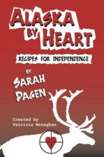 Alaska by Heart: Recipies for Independence by Sarah Pagen