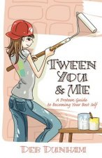 Tween You & Me: A Preteen Guide to Becoming Your Best Self