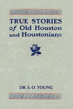 True Stories of Old Houston and Houstonians