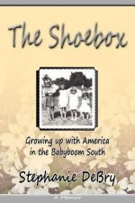 The Shoebox: Growing Up with America in the Babyboom South