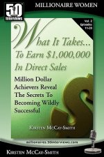 What It Takes... to Earn $1,000,000 in Direct Sales: Million Dollar Achievers Reveal the Secrets to Becoming Wildly Successful (Vol. 2)