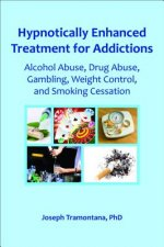 Hypnotically Enhanced Treatment for Addictions: Alcohol Abuse, Drug Abuse, Gambling, Weight Control, and Smoking Cessation