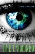Eye Unlocked: Poems, Short Stories and Illustrations