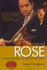 Leonard Rose: America's Golden Age and Its First Cellist