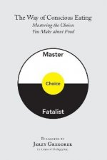 The Way of Conscious Eating: Mastering the Choices You Make about Food