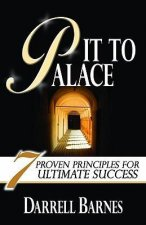 Pit to Palace: Seven Proven Principles for Ultimate Success