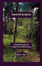 Search the Scriptures: A Step-By-Step Approach to Deeper Spiritual Understanding