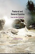 Pastoral and General Epistles from the New Testament: A Latin-English, Verse by Verse Translation