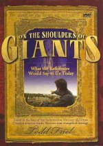 On the Shoulders of Giants: What the Reformers Would Say to Us Today.