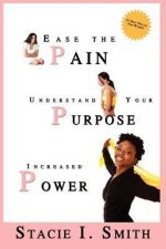 Ease the Pain, Understand Your Purpose, Increased Power