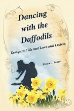 Dancing with the Daffodils: Essays on Life and Love and Letters