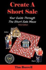 Create a Short Sale: Your Guide Through the Short Sale Maze - Third Edition