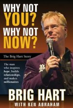 Why Not You? Why Not Now?: The Brig Hart Story