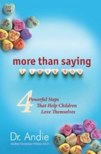 More Than Saying I Love You: Four Powerful Steps That Help Children Love Themselves