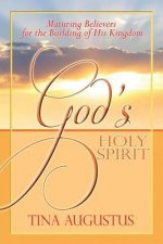 God's Holy Spirit: Maturing Believers for the Building of His Kingdom