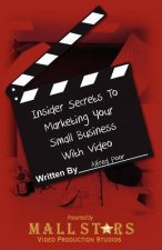 Insider Secrets to Marketing Your Small Business with Video