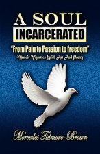 A Soul Incarcerated: From Pain to Passion to Freedom