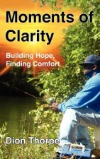 Moments of Clarity: Finding Hope, Building Comfort