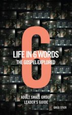 Life in 6 Words-The Gospel Explored-Adult Small Group Leader's Guide