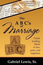 The ABC's of Marriage: Simple Building Blocks to Love, Peace and Happiness