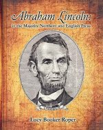 Abraham Lincoln: In the Majority Northern and English Press