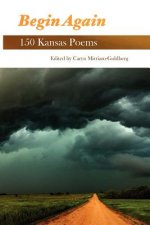 Begin Again: 150 Kansas Poems