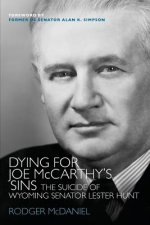 Dying for Joe McCarthy's Sins: The Suicide of Wyoming Senator Lester Hunt