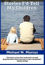 Stories I'd Tell My Children (But Maybe Not Until They're Adults) Hardcover Edition