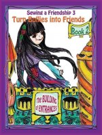 Sewing a Friendship 3. Turn Bullies Into Friends. the Building of Entrances