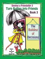 Sewing a Friendship 3. Turn Bullies Into Friends. the Building of Decisions